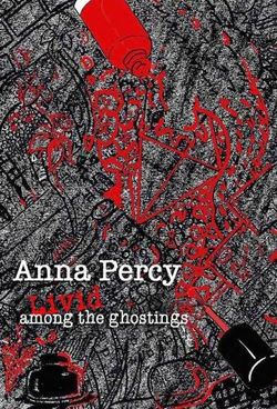Livid Among The Ghostings by Anna Percy