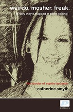 Weirdo. Mosher. Freak by Catherine Smyth